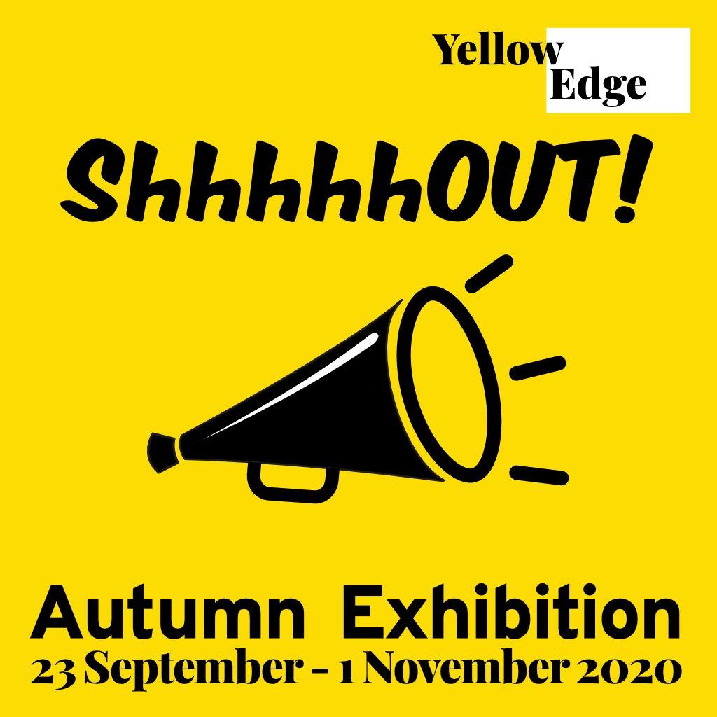 Yellow Edge Gallery ShhhhhOUT! Autumn Exhibition